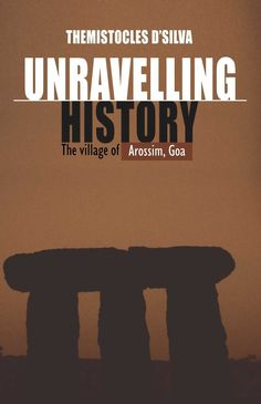 Unravelling History: The Village of Arossim, Goa (Themistocles D`Silva) Tribal Rituals, Confucius Say, Public Elementary School, Stand Tall, Goa, Author, History, Words, Historia