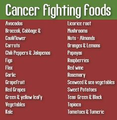 Cancer fighting foods.  They won't cure it but they can help your system fight!