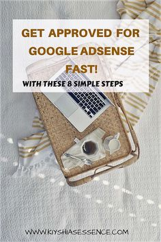 Want to monetize your blog using Google Adsense and don't know where to start? Here are 8 simple steps to guide and help you get approved. Fast!