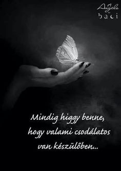 Mindíg HIGGY benne...♡♡♡ Motivational Quotes, Inspirational Quotes, Powerful Words, Motivation Inspiration, Quotes Motivation, Picture Quotes, Quotations, Poems, Life Quotes