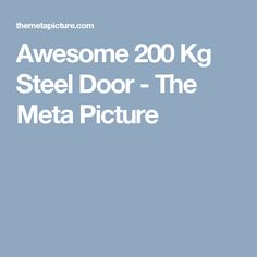 Awesome 200 Kg Steel Door - The Meta Picture