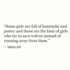 Some girls are full of heartache and poetry and those are the kind of girls who try to save wolves instead of running away from them. Poem Quotes, Lyric Quotes, Words Quotes, Life Quotes, Sayings, Qoutes, Citation Instagram, Story Instagram, Instagram Bio