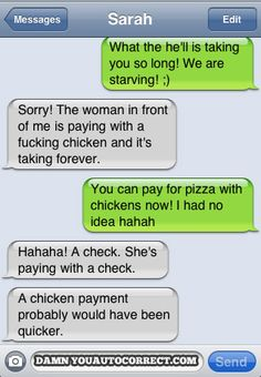 "Paying for a pizza with a chicken lol. Am I the only one who also noticed that autocorrect changed her ""hell"" to ""he'll""?"