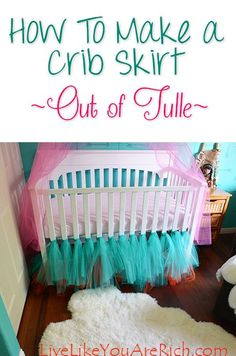 How to Make a Crib Skirt Out of Tulle-Easy, Inexpensive, No Sew, and Cute!