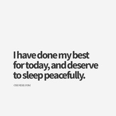 Great end of day mantra...I have done my best for today, and deserve to sleep peacefully