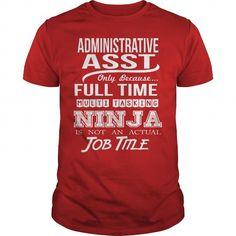 ADMINISTRATIVE ASST - NINJA WHITE T-Shirts, Hoodies (22.99$ ==► Order Here!)
