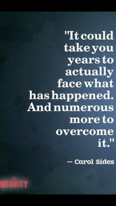 It can take years to realise what you went through....