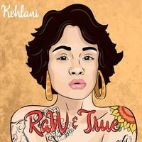 Raw & True by Kehlani on SoundCloud