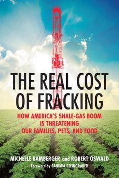 The Real Cost of Fracking: How America's Shale Gas Boom Is Threatening Our Families, Pets, and Food by Michelle Bamberger |