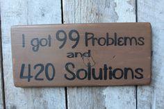 Primitive Wood Sign I got 99 Problems & 420 Solutions Funny Sign Man Cave Dorm Boho Weed Decor Bar Satge Rocker Decor Party Deck Porch by FoothillPrimitives on Etsy