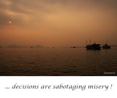 ... #decisions are sabotaging #misery !
