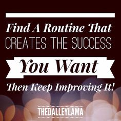 Continuos improvement of successful routines creates success! #entrepreneur #success #inspiration #motivation #TheDalleyLama