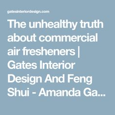 The unhealthy truth about commercial air fresheners | Gates Interior Design And Feng Shui - Amanda Gates