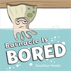 Barnacle is Bored by Jonathan Fenske