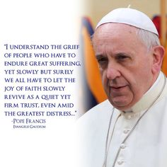 Pope Francis on suffering the joy that faith brings in spite of it.