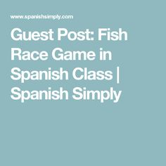 Guest Post: Fish Race Game in Spanish Class | Spanish Simply