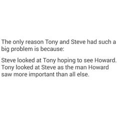 oh. That.... Makes perfect sense. Steve looking for his old friend and Tony seeing the Person his dad put so much of his time and devotion into. The time he should have been putting into his son. I think when Tony first met Steve there was a certain element of resentment and anger.