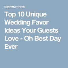 Top 10 Unique Wedding Favor Ideas Your Guests Love - Oh Best Day Ever