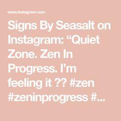 """Signs By Seasalt on Instagram: """"Quiet Zone. Zen In Progress. I'm feeling it 💕💕 #zen #zeninprogress #meditation #yoga #yogasign #meditationtime #quietzone…"""""""