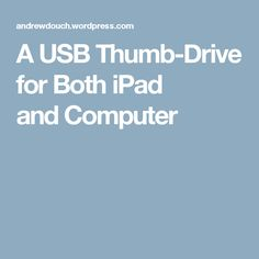 A USB Thumb-Drive for Both iPad and Computer