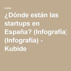 ¿Dónde están las startups en España? (Infografía) - Kubide