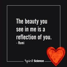 """The beauty you see me is a reflection of you."" - Rumi --- Oneness. Everything starts from within. #quote"