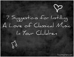 7 Suggestions For Fostering a Love of Classical Music In Your Children  