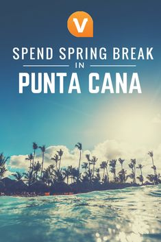 Spend your Spring Break in the tropical Dominican Republic this year!