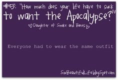 """How much does your life have to suck to want the Apocalypse?"" Daughter of smoke and bones quotes"