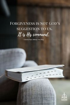 """""""Forgiveness is not God's suggestion to us. It is His command."""" — Donna Pyle"""