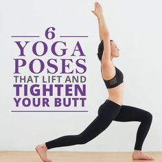 6 Yoga Poses that Lift and Tighten Your Butt #yoga #buttworkouts