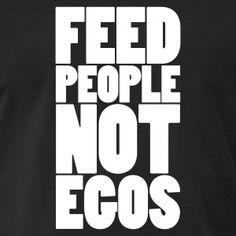 Feed people not egos