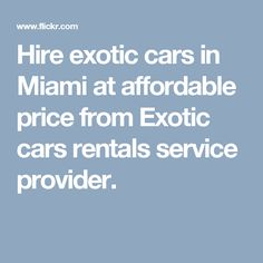 Hire exotic cars in Miami at affordable price from Exotic cars rentals service provider.