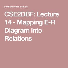CSE2DBF: Lecture 14 - Mapping E-R Diagram into Relations