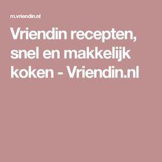 Vriendin recepten, snel en makkelijk koken - Vriendin.nl