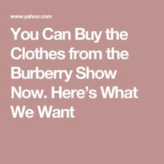 You Can Buy the Clothes from the Burberry Show Now. Here's What We Want