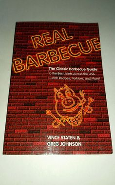 Real Barbecue: The Classic Barbecue Guide to the Best Joints Across the USA…