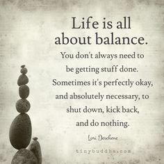 Exactly the words I needed to read today.Life is All about Balance. Wisdom Quotes, Quotes To Live By, Me Quotes, Motivational Quotes, Inspirational Quotes, Encouragement Quotes For Men, Work Quotes, The Words, Positive Thoughts