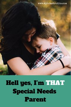 Hell yes, I'm THAT special needs parent - www.myhometruths.com