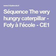 Séquence The very hungry caterpillar - Fofy à l'école - CE1