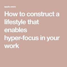 How to construct a lifestyle that enables hyper-focus in your work Articles For Kids, Ladders, You Working, Enabling, Apple News, Lifestyle, Stairs, Staircases, Ladder
