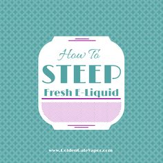 """Some e-Liquids need to be """"steeped"""" before vaping so the flavor is at it's full potential. Learn the different ways steeping is done, why you may need to do it."""