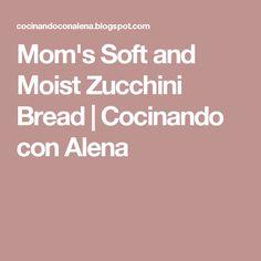 Mom's Soft and Moist Zucchini Bread | Cocinando con Alena