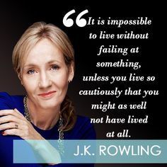 """Love this quote on Entreprenista.com! """"It is impossible to live without failing at something, unless you live so cautiously that you might as well not have lived at all."""" J.K. Rowling"""