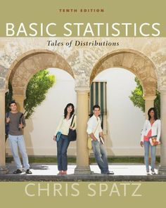 Basic Statistics: Tales of Distributions, 10th Ed. by Chris Spatz. $54.69. Publisher: Wadsworth; 10 edition (December 19, 2011). Author: Chris Spatz. 512 pages