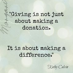 "Volunteer quotes: ""Giving is not just about making a donation. It is about making a difference."" Kathy Calvin Completely agree with this! Definitely applies to PTO volunteers Giving Back Quotes, Generosity Quotes, Donation Quotes, Charity Quotes, Quotes To Live By, Life Quotes, Qoutes, Quotable Quotes, Post Quotes"