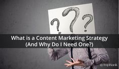 What is a Content Marketing Strategy (And Why Do I Need One?)