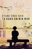 Kyung-Sook Shin - ta hand om min mor
