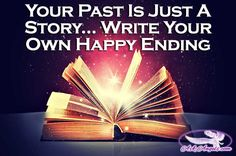 Your past is just a story... Write your own happy ending.  #story #write #happy #askangels