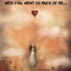 With you, went so much of me....